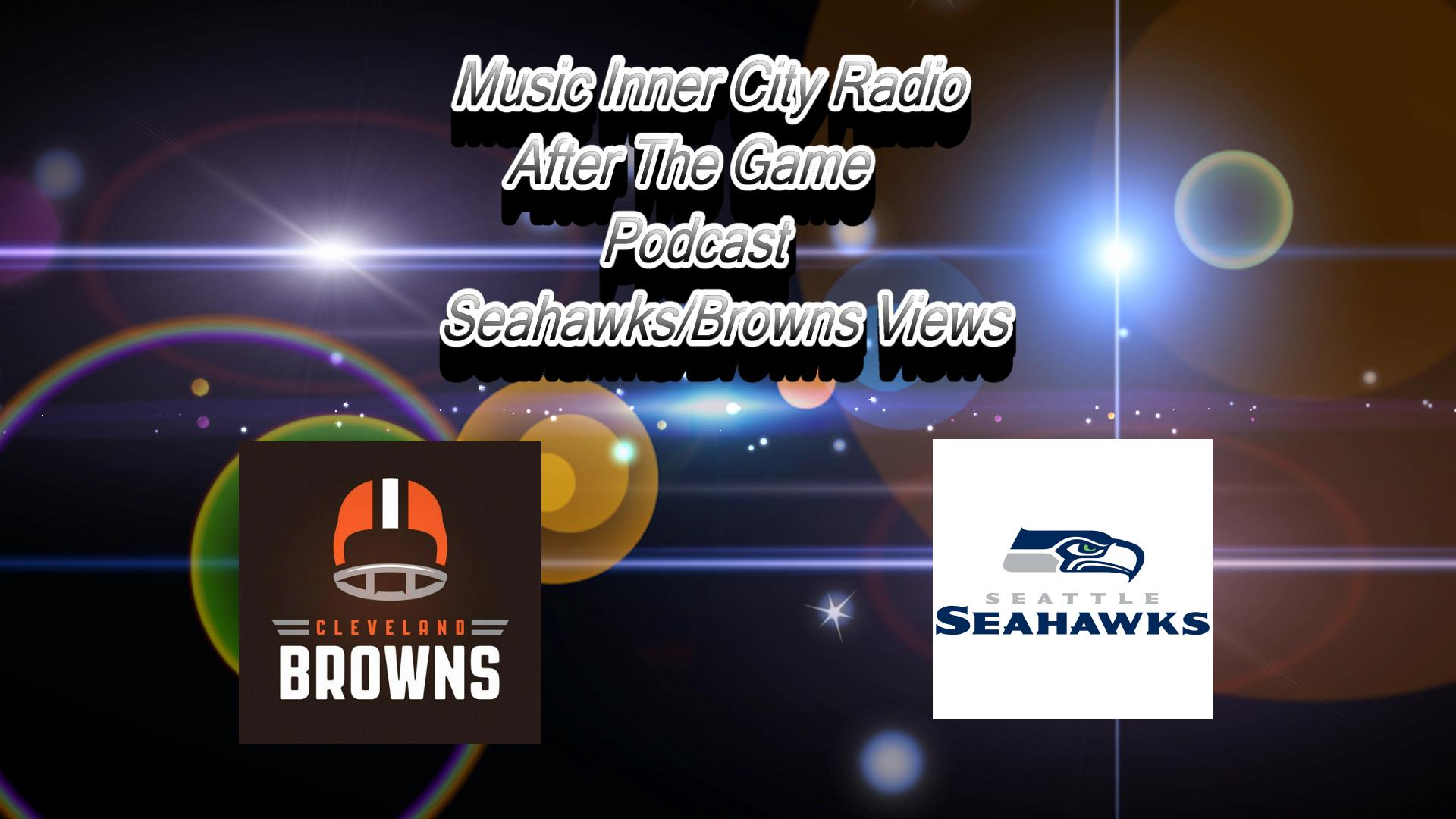 """Music Inner City: After The Game"" Podcast/Topics Include Thoughts On The Seahawks 32-28 Win Against the Browns & More Issues!"
